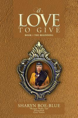 A Love to Give: Book 1 the Beginning  by  Sharyn Boe-Blue