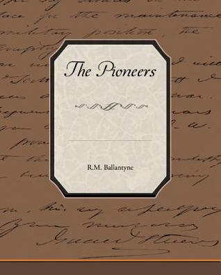 The Pioneers  by  R.M. Ballantyne