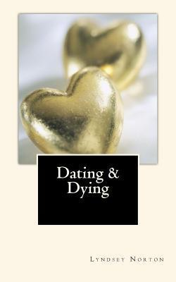 Dating and Dying  by  Lyndsey Norton