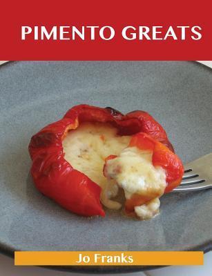 Pimento Greats: Delicious Pimento Recipes, the Top 83 Pimento Recipes Jo Franks