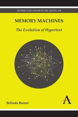 Memory Machines: The Evolution of Hypertext  by  Belinda Barnet