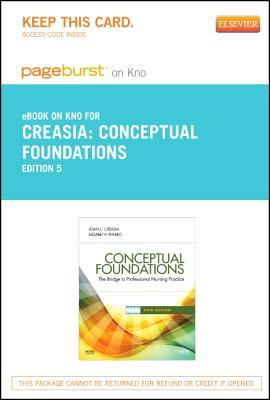 Conceptual Foundations - Pageburst E-Book on Kno (Retail Access Card): The Bridge to Professional Nursing Practice  by  Joan L Creasia