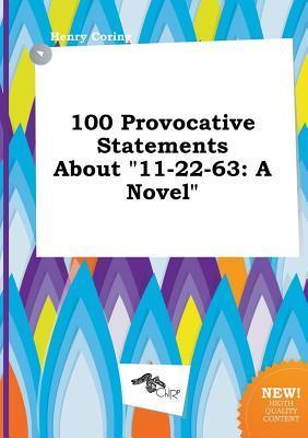 100 Provocative Statements about 11-22-63  by  Henry Coring
