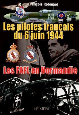 Les Pilotes Francais Du 6 Juin 44: Les Pilotes Francais Du 6 Juin 1944 Francois Robinard