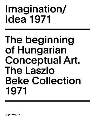 Imagination/Idea 1971: The Beginning of Hungarian Conceptual Art  by  Dora Heigy