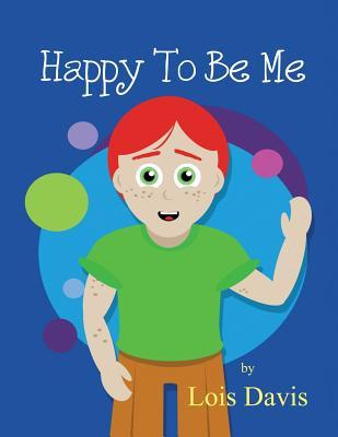 Happy to Be Me  by  Lois Davis