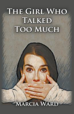 The Girl Who Talked Too Much  by  Marcia Ward