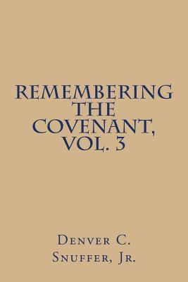 Remembering the Covenant, Vol. 3 (Volume 3)  by  Denver C Snuffer Jr