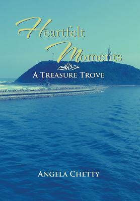 Heartfelt Moments: A Treasure Trove  by  Angela Chetty