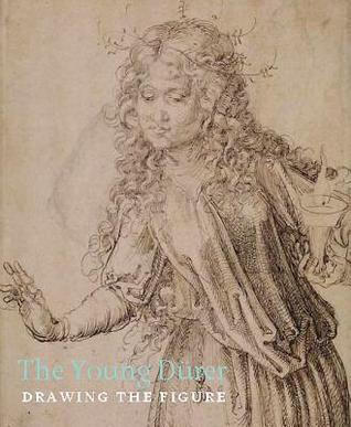 The Young Durer: Drawing the Figure Stephanie Buck
