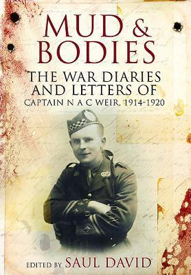 Mud and Bodies: The War Diaries and Letters of Captain N.A.C. Weir, 1914-1920 Neil A.C. Weir