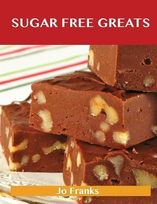 Sugar Free Greats: Delicious Sugar Free Recipes, the Top 53 Sugar Free Recipes Jo Franks