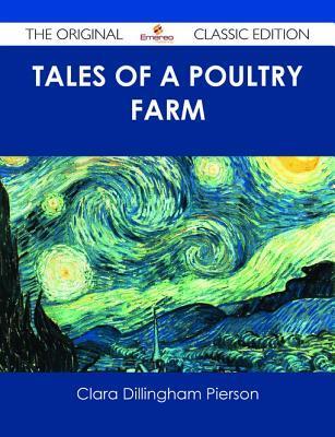 Tales of a Poultry Farm - The Original Classic Edition Clara Dillingham Pierson