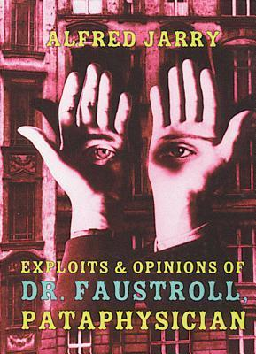 Exploits and Opinions of Dr. Faustroll, Pataphysician Alfred Jarry