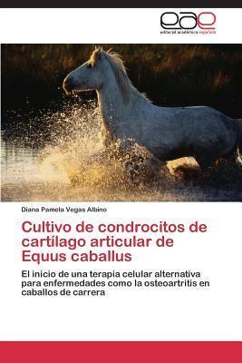 Cultivo de Condrocitos de Cartilago Articular de Equus Caballus  by  Vegas Albino Diana Pamela