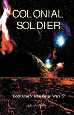 Interstellar Warrior Book 1: Colonial Soldier  by  Martin Ryder