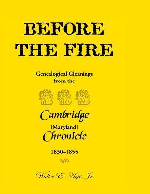 Before the Fire: Genealogical Gleanings from the Cambridge Chronicle 1830-1855  by  Walter E. Arps Jr.