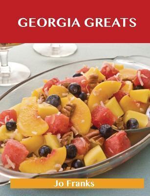 Georgia Greats: Delicious Georgia Recipes, the Top 51 Georgia Recipes  by  Jo Franks