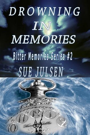 Drowning In Memories (Bitter Memories, # 2)  by  Sue Julsen