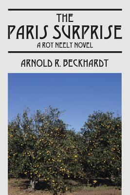 The Paris Surprise: A Roy Neely Novel  by  Arnold R. Beckhardt