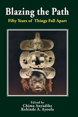 Blazing the Path. Fifty Years of Things Fall Apart  by  Chima Anyadike