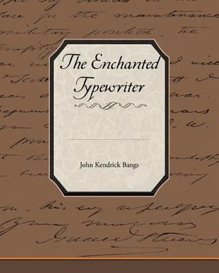The Enchanted Typewriter (eBook) John Kendrick Bangs