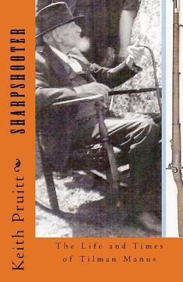 Sharpshooter: The Life and Times of Tilman Manus  by  Keith Pruitt Ed S