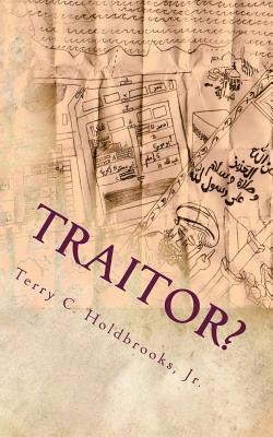 Traitor? Terry C. Holdbrooks Jr.