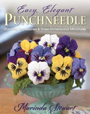 Easy, Elegant Punchneedle: Stunning Accessories and Three-Dimensional Miniatures Marinda Stewart