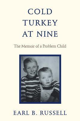 Cold Turkey at Nine: The Memoir of a Problem Child Earl B. Russell