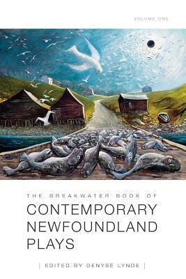 The Breakwater Book of Contemporary Newfoundland Plays, Vol 1  by  Denyse Lynde