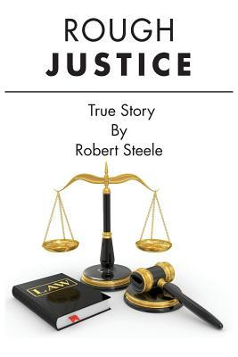 Rough Justice  by  Robert Steele