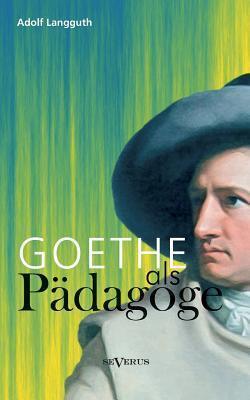 Goethe als Pädagoge  by  Adolf Langguth