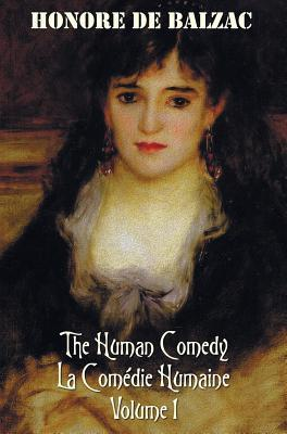 The Human Comedy, La Comedie Humaine, Volume 1: Father Goriot, the Chouans, Episode Under the Terror, Vendetta, the Recruit, the Red Inn, Thought and ACT, Double Retribution, Juana, Passion in the Desert, the Exiles, Almae Sorori, Christ in Flanders, Mai Honoré de Balzac