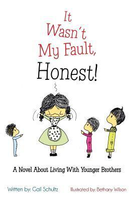 It Wasnt My Fault, Honest!: A Novel about Living with Younger Brothers  by  Gail Schultz