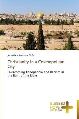 Christianity in a Cosmopolitan City  by  Kuzituka Didho Jean-Marie
