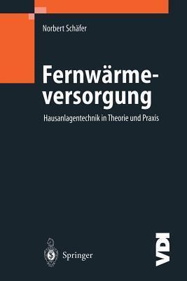 Fernwärmeversorgung: Hausanlagentechnik In Theorie Und Praxis (Vdi Buch) Norbert Schäfer