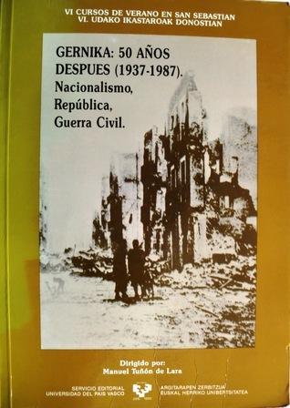 Gernika: 50 años después (1937-1987). Nacionalismo, República, Guerra Civil  by  Manuel Tuñón de Lara