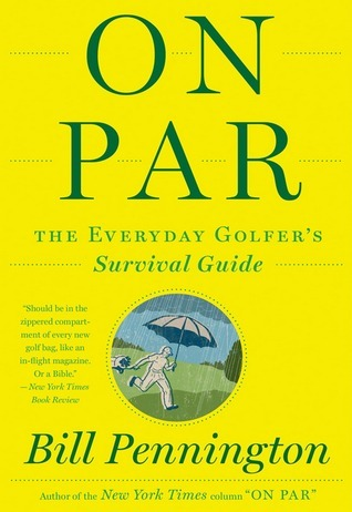 On Par: The Everyday Golfers Survival Guide  by  Bill Pennington