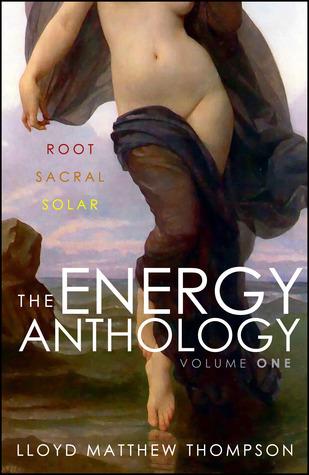 Root, Sacral, Solar (Energy Anthology #1-3)  by  Lloyd Matthew Thompson