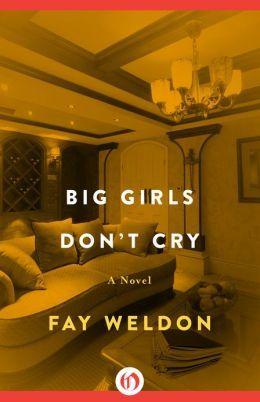 Big Girls Dont Cry: A Novel Fay Weldon