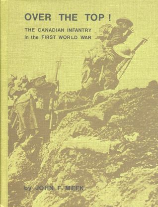 Over the Top! The Canadian Infantry in the First World War John F. Meek
