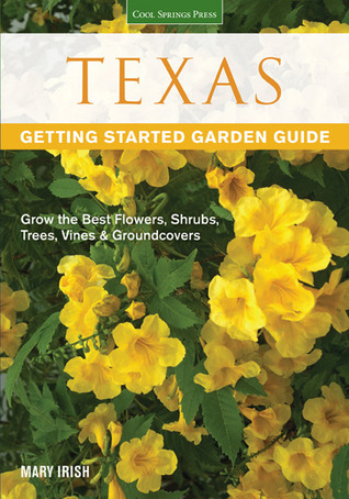 Texas Garden Guide: The Best Plants for a Texas Garden  by  Mary Irish