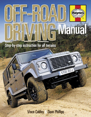 Off-Road Driving Manual: Step-by-step instruction for all terrains Vince Cobley
