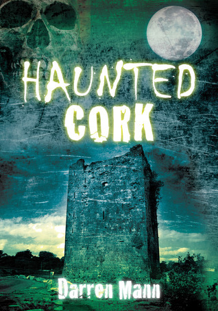 Haunted Cork Darren Mann