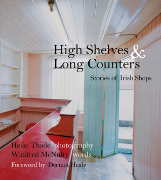 High Shelves and Long Counters: Stories of Irish Shops Winifred McNulty
