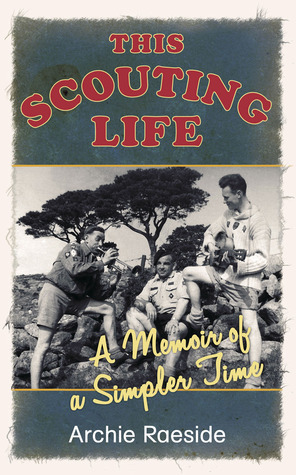 This Scouting Life: A Memoir of a Simpler Time  by  Archie Raeside