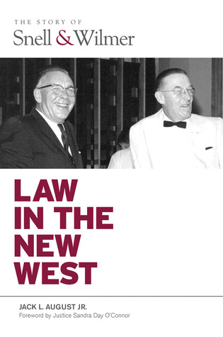 Law in the New West: The Story of Snell & Wilmer  by  Jack L. August Jr.