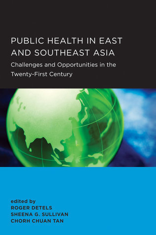 Public Health in East and Southeast Asia: Challenges and Opportunities in the Twenty-First Century Roger Detels