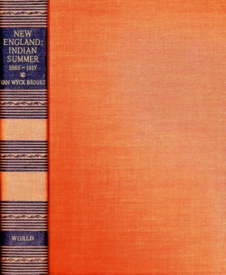 New England: Indian Summer, 1865-1915  by  Van Wyck Brooks